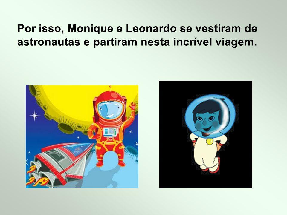 Por isso, Monique e Leonardo se vestiram de astronautas e partiram nesta incrível viagem.
