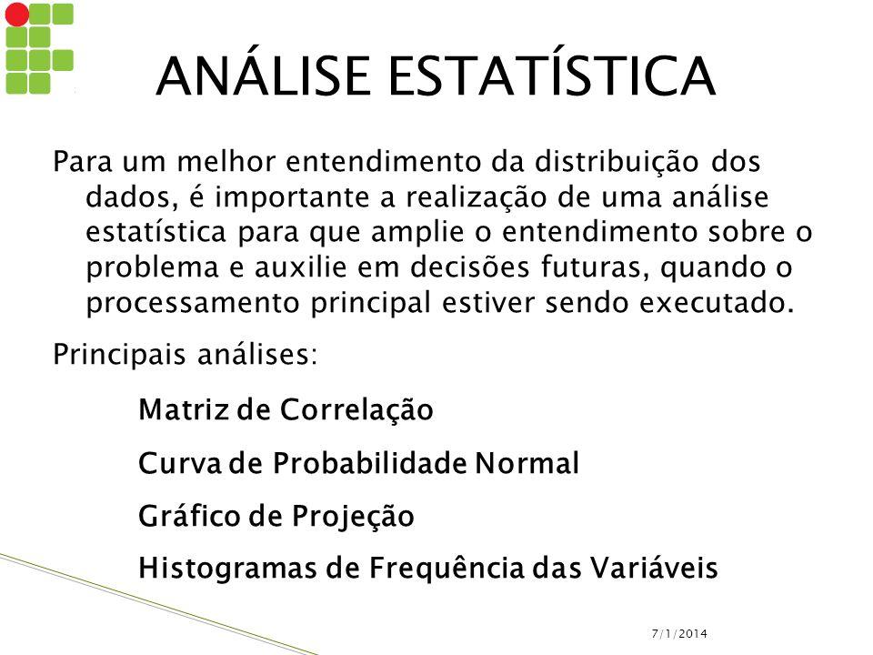 ANÁLISE ESTATÍSTICA Para um melhor entendimento da distribuição dos dados, é importante a realização de uma análise estatística para que amplie o ente