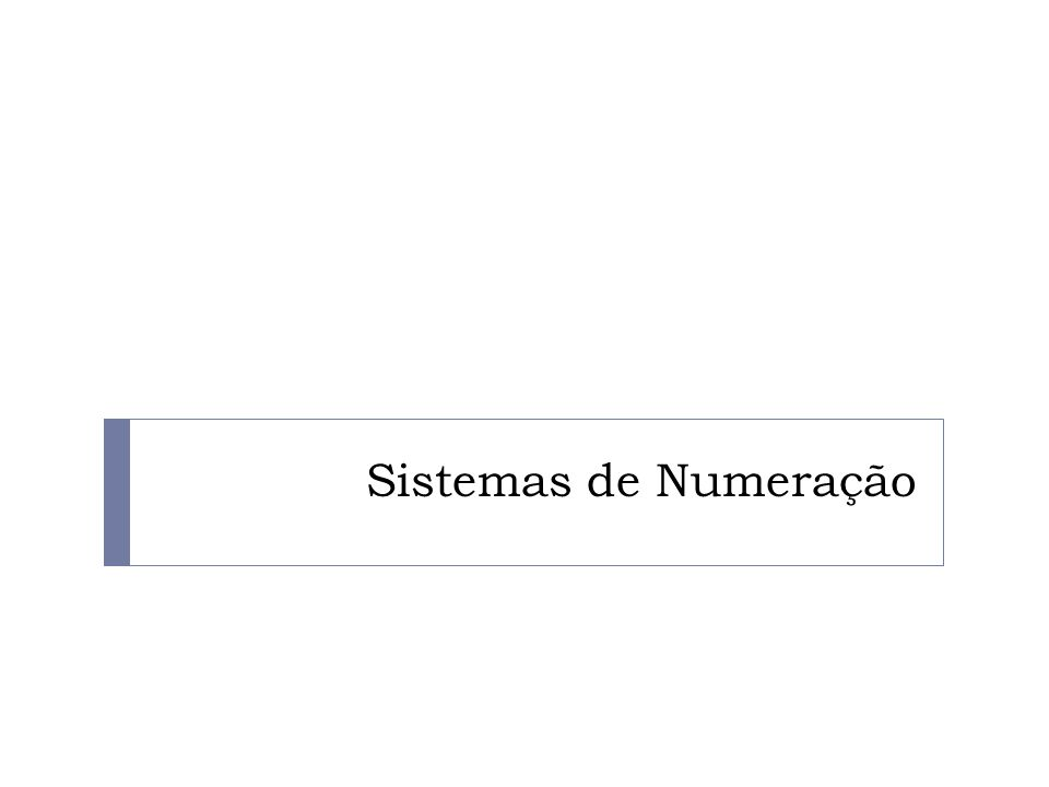Sistemas de Numeração Mudança da base 10 para binário 714 714 |_2_ 0 357 |_2_ 1 178 |_2_ 0 89 |_2_ 1 44 |_2_ 0 22 |_2_ 0 11 |_2_ 1 5 |_2_ 1 2 |_2_ 0 1 12