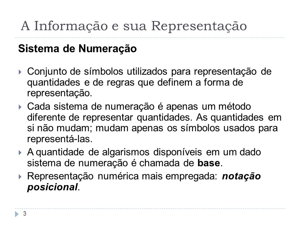Sistema de Numeração Conjunto de símbolos utilizados para representação de quantidades e de regras que definem a forma de representação. Cada sistema