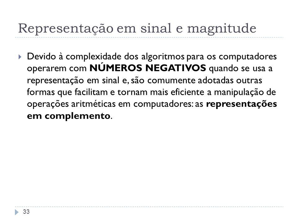 Representação em sinal e magnitude Devido à complexidade dos algoritmos para os computadores operarem com NÚMEROS NEGATIVOS quando se usa a representa