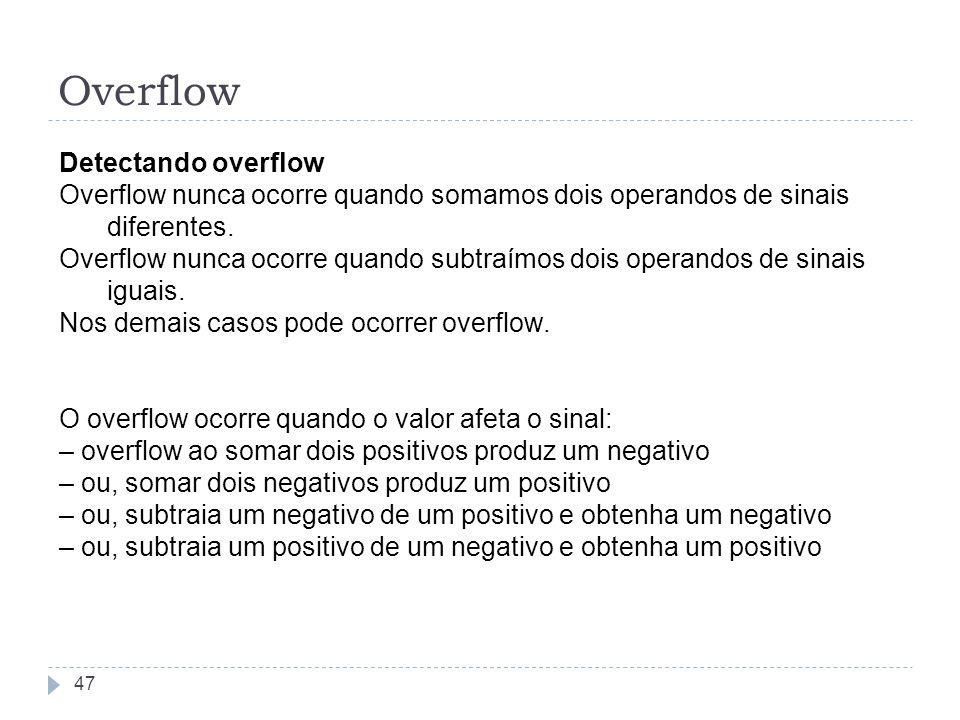 Overflow 47 Detectando overflow Overflow nunca ocorre quando somamos dois operandos de sinais diferentes. Overflow nunca ocorre quando subtraímos dois