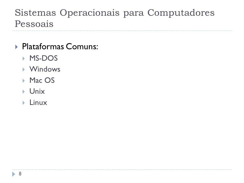 8 Sistemas Operacionais para Computadores Pessoais Plataformas Comuns: MS-DOS Windows Mac OS Unix Linux