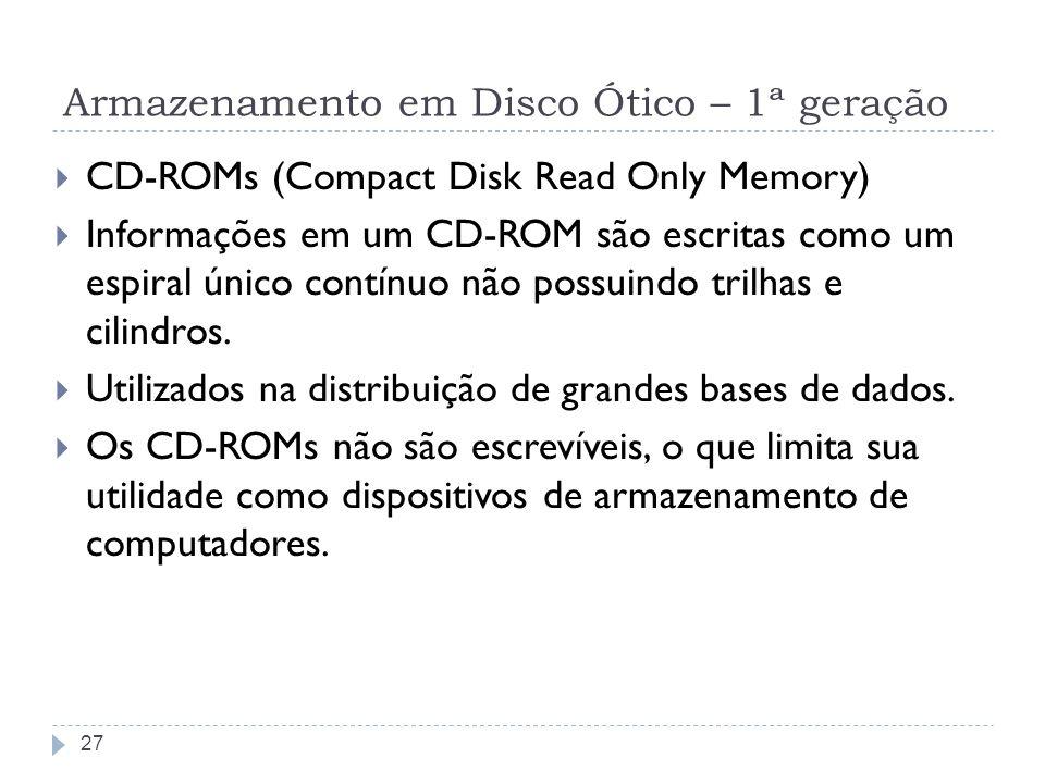 Armazenamento em Disco Ótico – 1ª geração CD-ROMs (Compact Disk Read Only Memory) Informações em um CD-ROM são escritas como um espiral único contínuo