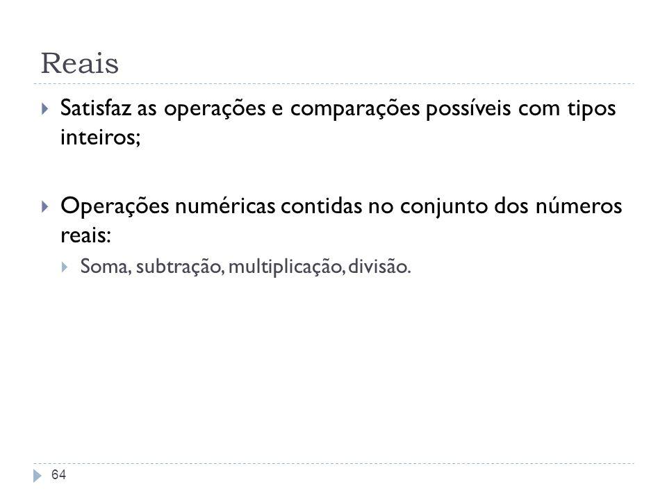Reais Satisfaz as operações e comparações possíveis com tipos inteiros; Operações numéricas contidas no conjunto dos números reais: Soma, subtração, m