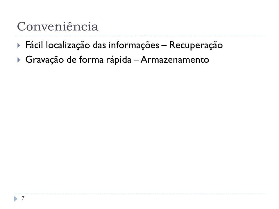 Conveniência Fácil localização das informações – Recuperação Gravação de forma rápida – Armazenamento 7