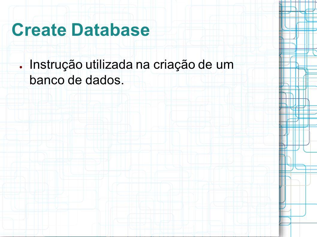 Create Database Exemplos: CREATE DATABASE banco; CREATE DATABASE IF NOT EXISTS banco;