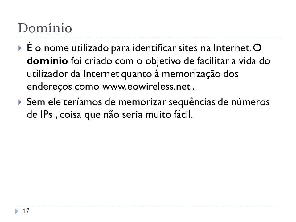 Domínio É o nome utilizado para identificar sites na Internet. O domínio foi criado com o objetivo de facilitar a vida do utilizador da Internet quant