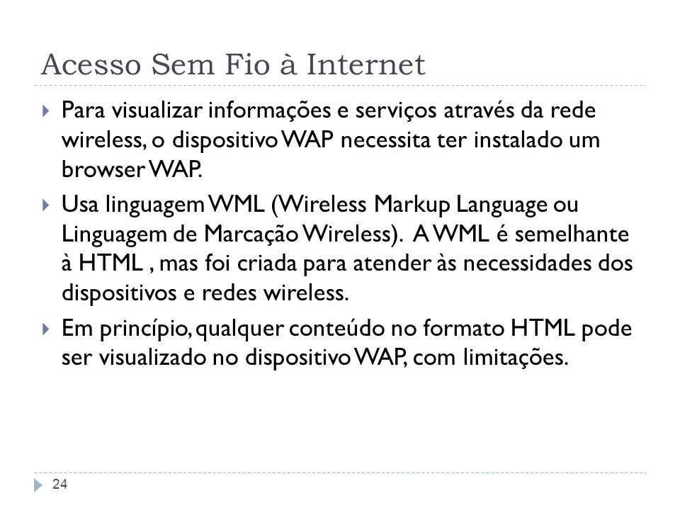 WAP O dispositivo WAP envia uma solicitação através da rede wireless para um Gateway WAP.