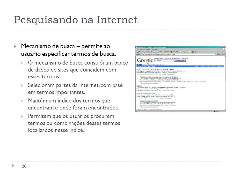 Pesquisando na Internet Mecanismo de busca – permite ao usuário especificar termos de busca. O mecanismo de busca constrói um banco de dados de sites