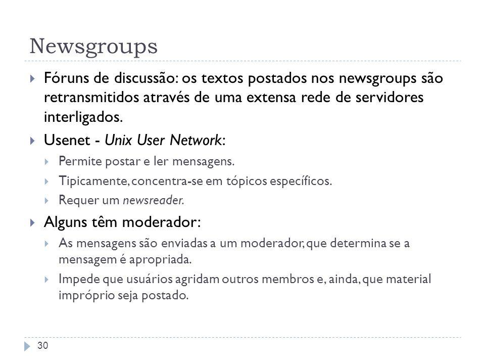Newsgroups Fóruns de discussão: os textos postados nos newsgroups são retransmitidos através de uma extensa rede de servidores interligados. Usenet -