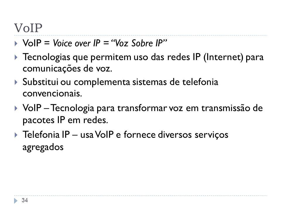 VoIP Necessita de gateway com a rede; Peer-to-peer até o gateway; Serviços pagos: SkypeOut, Net2Phone e outros; O gateway faz sinalização e controle das chamadas.