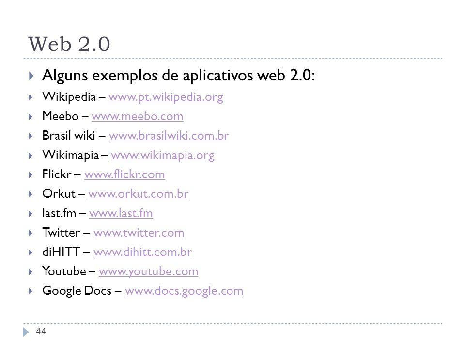 Web 2.0 Alguns exemplos de aplicativos web 2.0: Wikipedia – www.pt.wikipedia.orgwww.pt.wikipedia.org Meebo – www.meebo.comwww.meebo.com Brasil wiki –