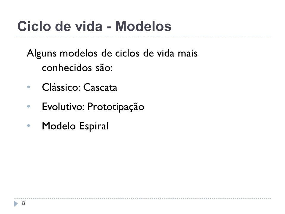 Alguns modelos de ciclos de vida mais conhecidos são: Clássico: Cascata Evolutivo: Prototipação Modelo Espiral Ciclo de vida - Modelos 8