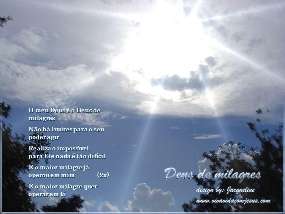 O seu nome é Jesus O filho de Deus Morreu na cruz em meu lugar Mas a morte venceu e ressuscitou Igual ao meu Deus, não há O meu Deus é o Deus de milag