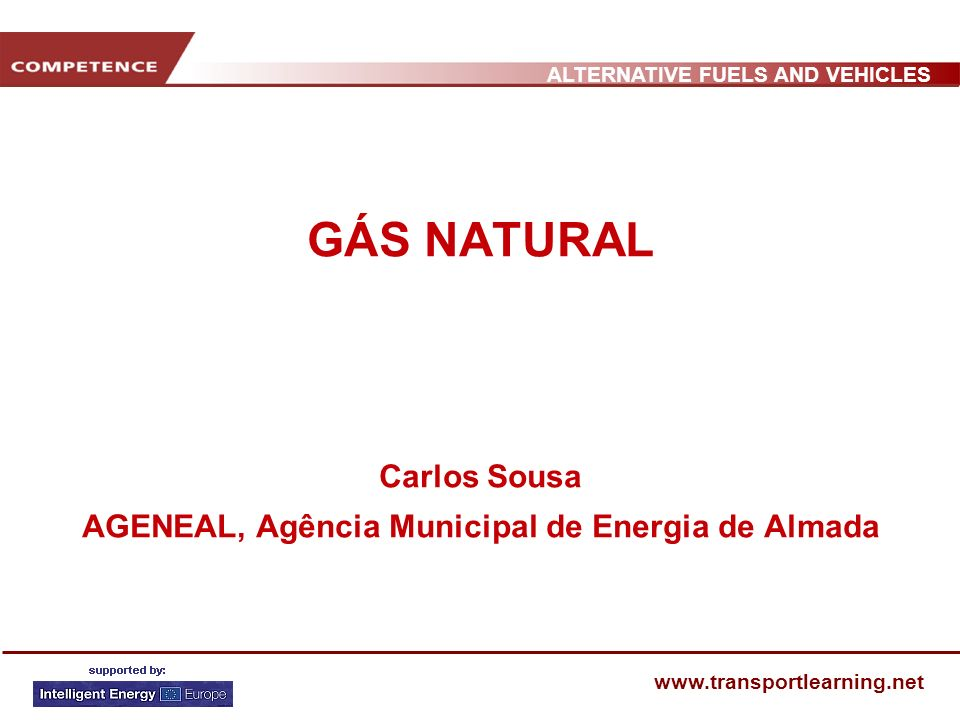 ALTERNATIVE FUELS AND VEHICLES www.transportlearning.net GÁS NATURAL Carlos Sousa AGENEAL, Agência Municipal de Energia de Almada