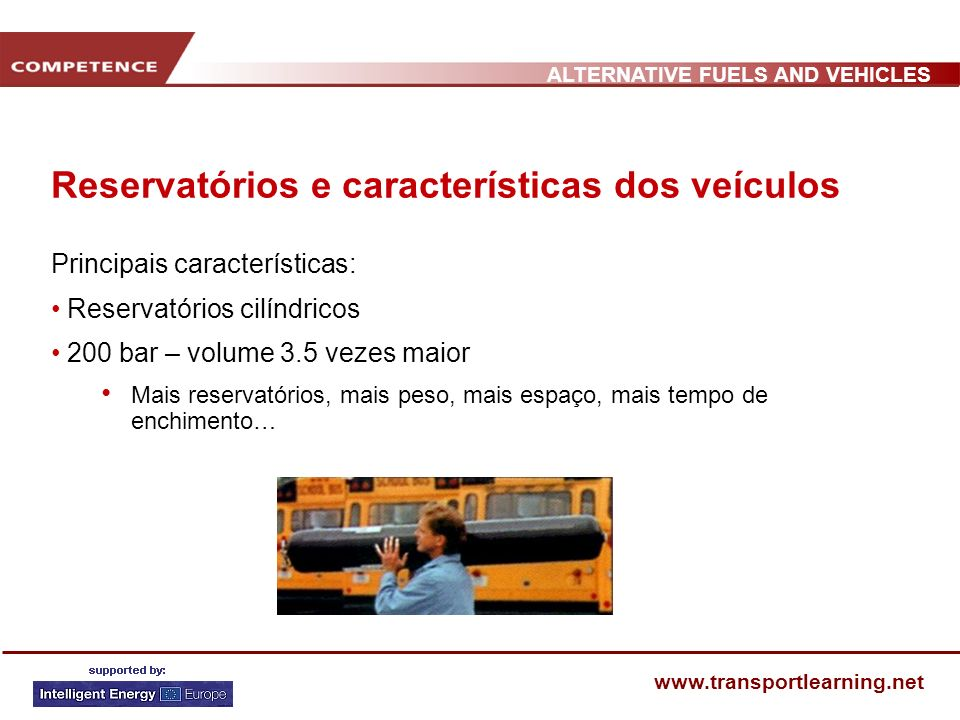 ALTERNATIVE FUELS AND VEHICLES www.transportlearning.net Reservatórios e características dos veículos Principais características: Reservatórios cilínd