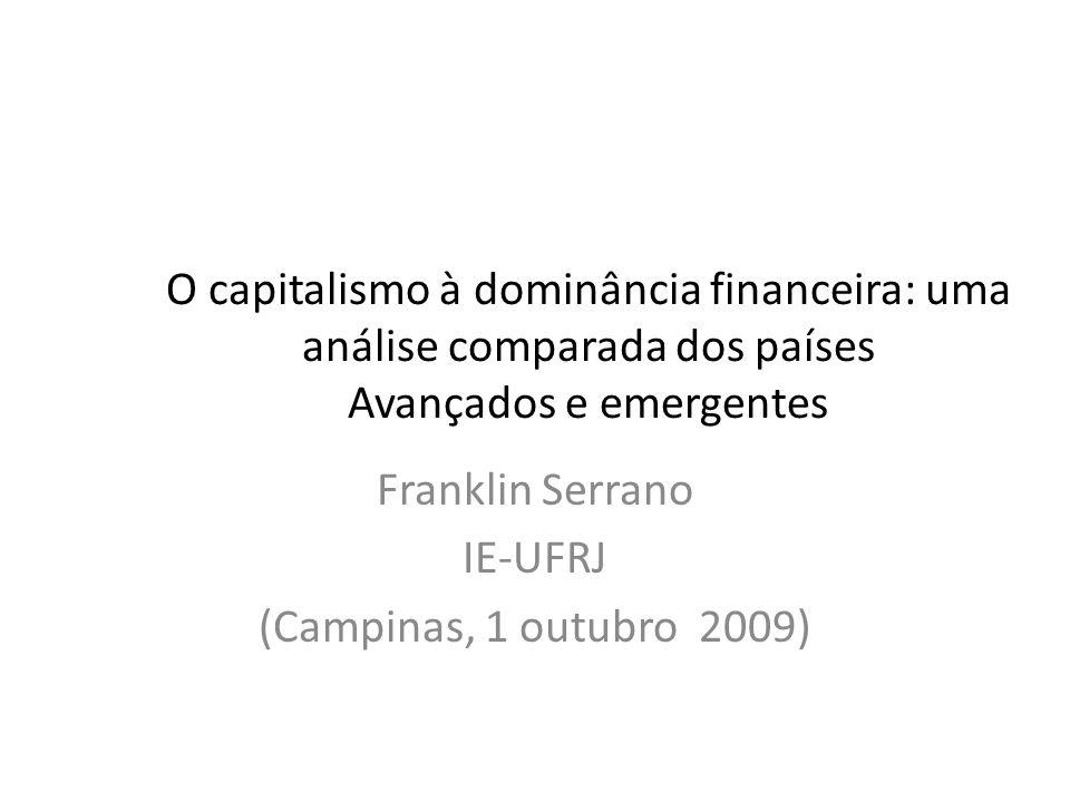 O capitalismo à dominância financeira: uma análise comparada dos países Avançados e emergentes Franklin Serrano IE-UFRJ (Campinas, 1 outubro 2009)