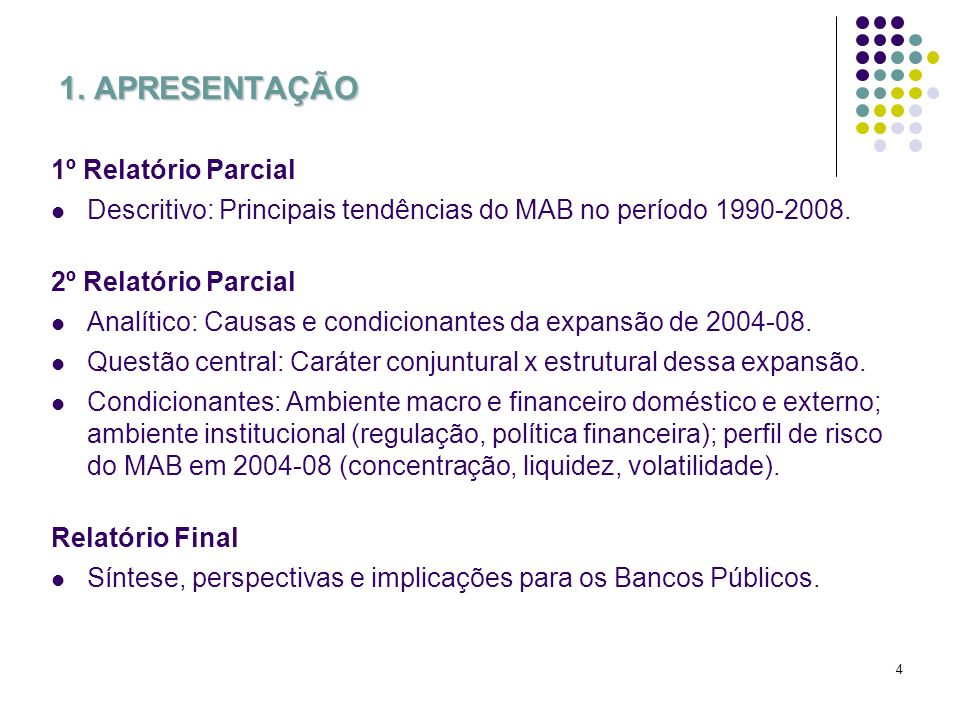 4 1. APRESENTAÇÃO 1º Relatório Parcial Descritivo: Principais tendências do MAB no período 1990-2008. 2º Relatório Parcial Analítico: Causas e condici