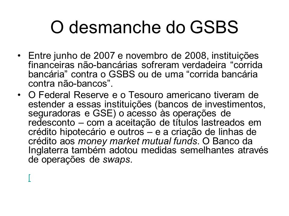 O desmanche do GSBS Entre junho de 2007 e novembro de 2008, instituições financeiras não-bancárias sofreram verdadeira corrida bancária contra o GSBS ou de uma corrida bancária contra não-bancos.