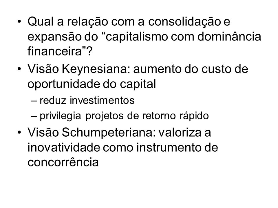 Qual a relação com a consolidação e expansão do capitalismo com dominância financeira? Visão Keynesiana: aumento do custo de oportunidade do capital –