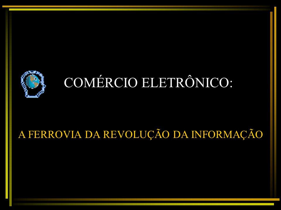 COMÉRCIO ELETRÔNICO: A FERROVIA DA REVOLUÇÃO DA INFORMAÇÃO