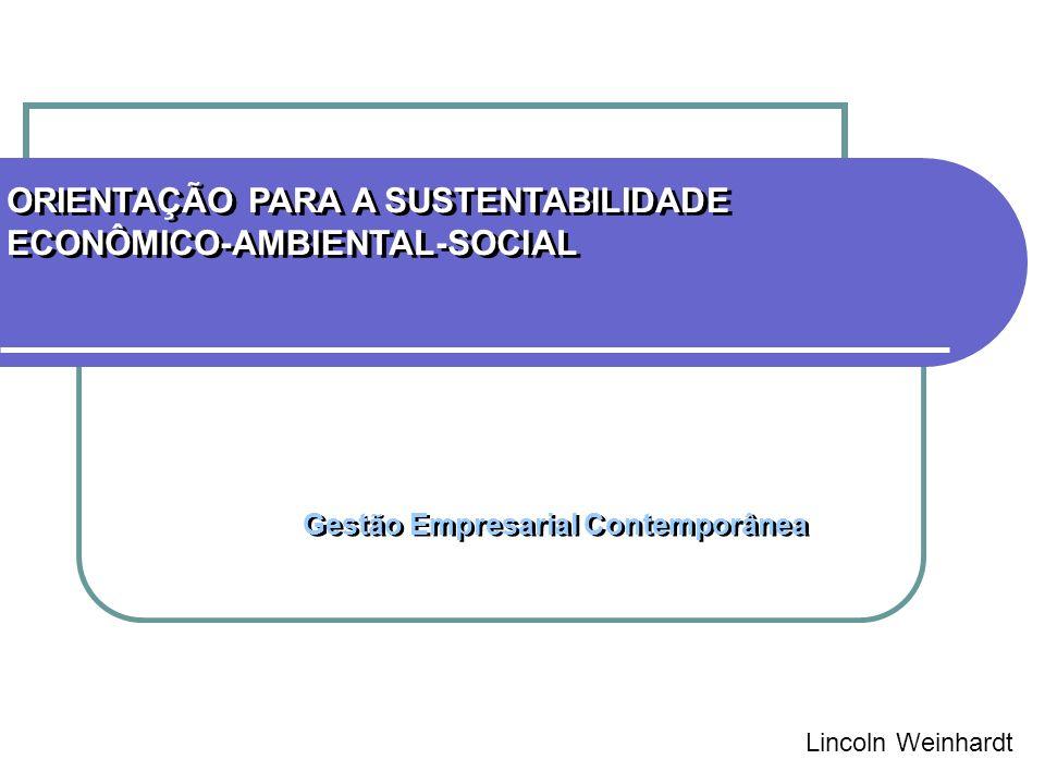 ORIENTAÇÃO PARA A SUSTENTABILIDADE ECONÔMICO-AMBIENTAL-SOCIAL ORIENTAÇÃO PARA A SUSTENTABILIDADE ECONÔMICO-AMBIENTAL-SOCIAL Lincoln Weinhardt Gestão E