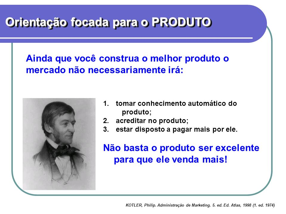 1. 1. tomar conhecimento automático do produto; 2. 2. acreditar no produto; 3. 3. estar disposto a pagar mais por ele. Não basta o produto ser excelen