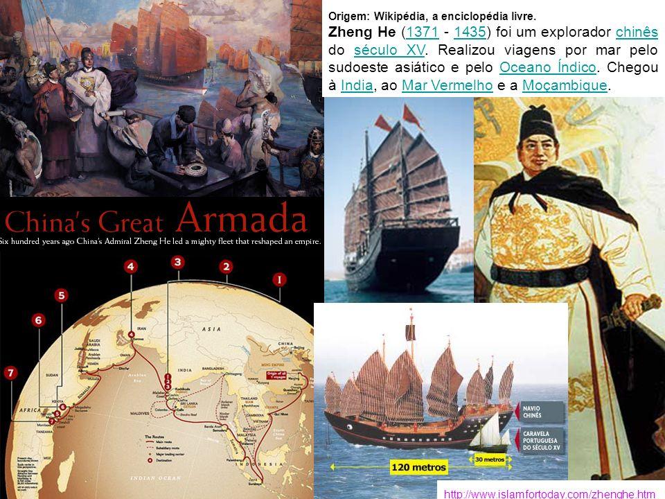 http://www.islamfortoday.com/zhenghe.htm Origem: Wikipédia, a enciclopédia livre. Zheng He (1371 - 1435) foi um explorador chinês do século XV. Realiz