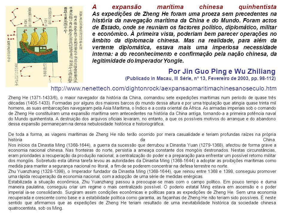 Zheng He (1371-1433/6), o maior navegador da história da China, comandou sete expedições marítimas num período de quase três décadas (1405-1433). Form