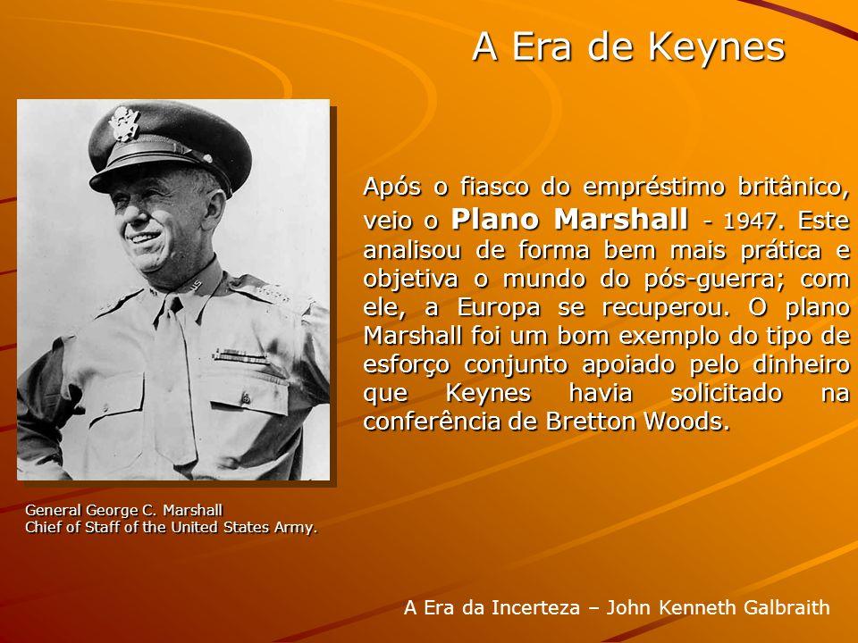 Após o fiasco do empréstimo britânico, veio o Plano Marshall - 1947. Este analisou de forma bem mais prática e objetiva o mundo do pós-guerra; com ele