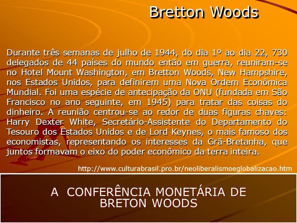 Bretton Woods A CONFERÊNCIA MONETÁRIA DE BRETON WOODS Durante três semanas de julho de 1944, do dia 1º ao dia 22, 730 delegados de 44 países do mundo