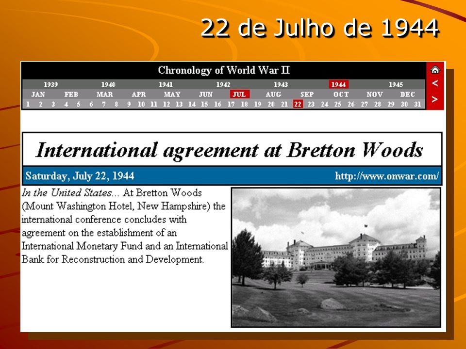 Bretton Woods A CONFERÊNCIA MONETÁRIA DE BRETON WOODS Acertou-se que dali em diante, em documento firmado em 22 de julho de 1944, na era que surgiria das cinzas da Segunda Guerra Mundial, haveria um fundo encarregado de dar estabilidade ao sistema financeiro internacional bem como um banco responsável pelo financiamento da reconstrução dos países atingidos pela destruição e pela ocupação: o FMI (Fundo Monetário Internacional) e o Banco Internacional para a Reconstrução e o Desenvolvimento, ou simplesmente World Bank, Banco Mundial, apelidados então de os Pilares da Paz.
