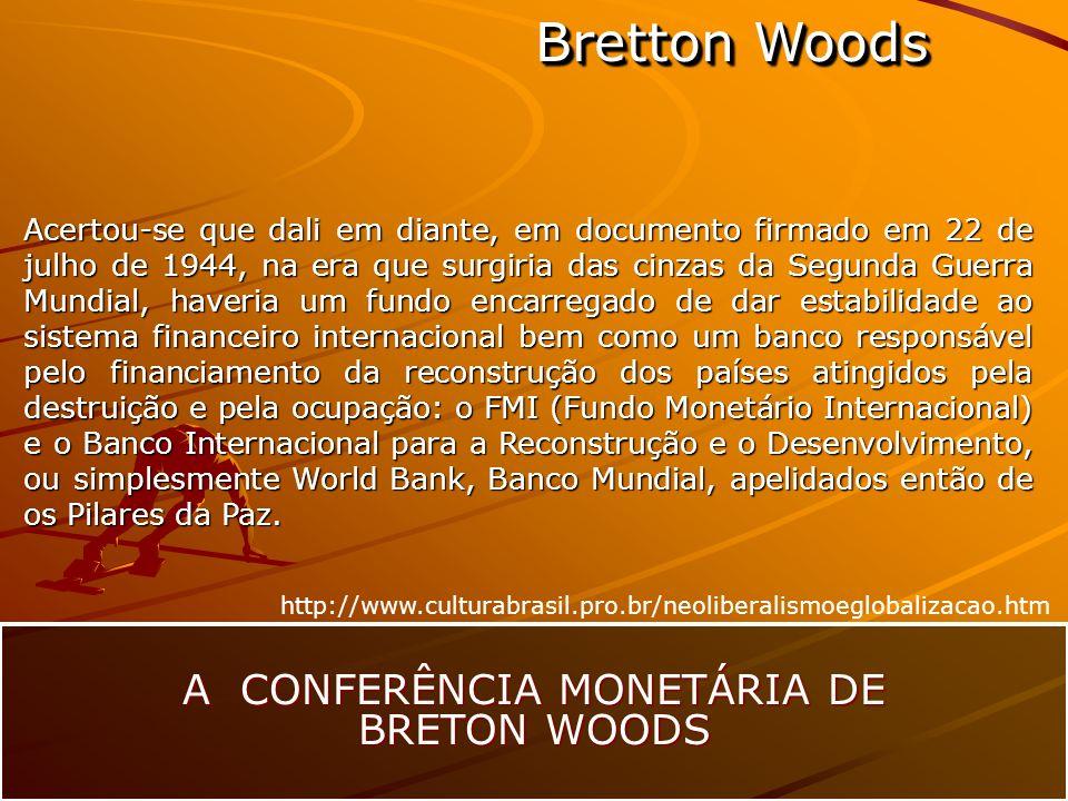 Bretton Woods A CONFERÊNCIA MONETÁRIA DE BRETON WOODS Acertou-se que dali em diante, em documento firmado em 22 de julho de 1944, na era que surgiria