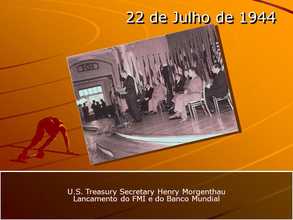 22 de Julho de 1944 U.S. Treasury Secretary Henry Morgenthau Lancamento do FMI e do Banco Mundial