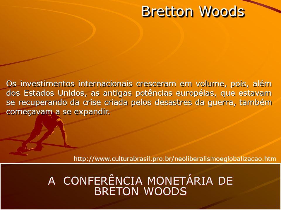 Bretton Woods A CONFERÊNCIA MONETÁRIA DE BRETON WOODS Os investimentos internacionais cresceram em volume, pois, além dos Estados Unidos, as antigas p