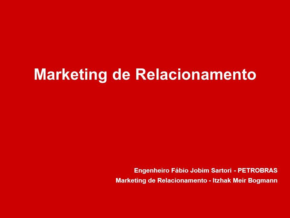 Marketing de Relacionamento Engenheiro Fábio Jobim Sartori - PETROBRAS Marketing de Relacionamento - Itzhak Meir Bogmann