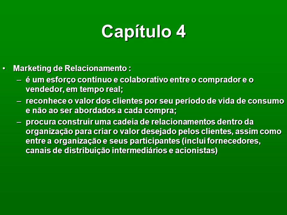 Capítulo 4 Marketing: é uma forma de tentar administrar a demanda de bens e serviços. Marketing, hoje, se direciona para obter o máximo de satisfação