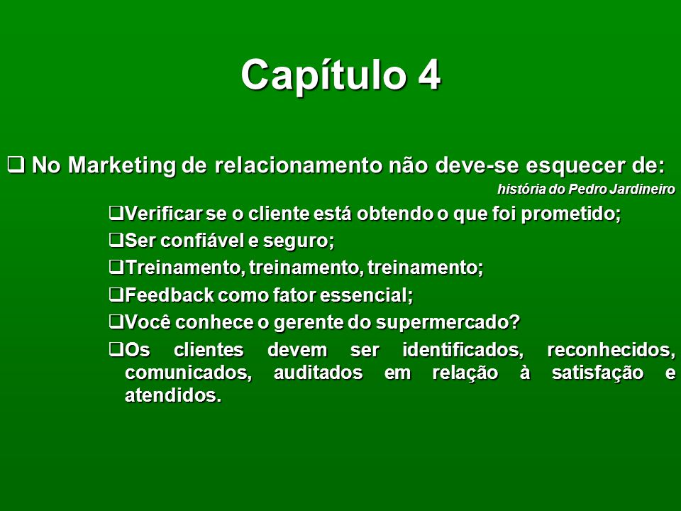 Capítulo 10 Qualidade, serviços ao Cliente e pós-marketing: componentes-chave do marketing de relacionamento:Qualidade, serviços ao Cliente e pós-marketing: componentes-chave do marketing de relacionamento: –Qualidade: o fator fundamental –Satisfação do Cliente