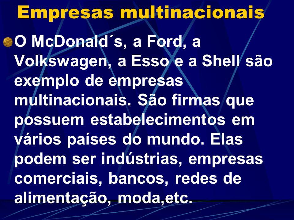 Empresas multinacionais O McDonald´s, a Ford, a Volkswagen, a Esso e a Shell são exemplo de empresas multinacionais. São firmas que possuem estabeleci