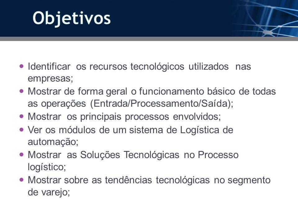 Identificar os recursos tecnológicos utilizados nas empresas; Mostrar de forma geral o funcionamento básico de todas as operações (Entrada/Processamen