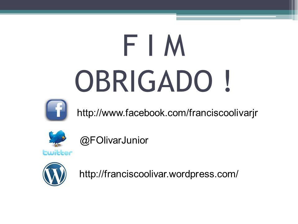 F I M OBRIGADO ! @FOlivarJunior http://www.facebook.com/franciscoolivarjr http://franciscoolivar.wordpress.com/
