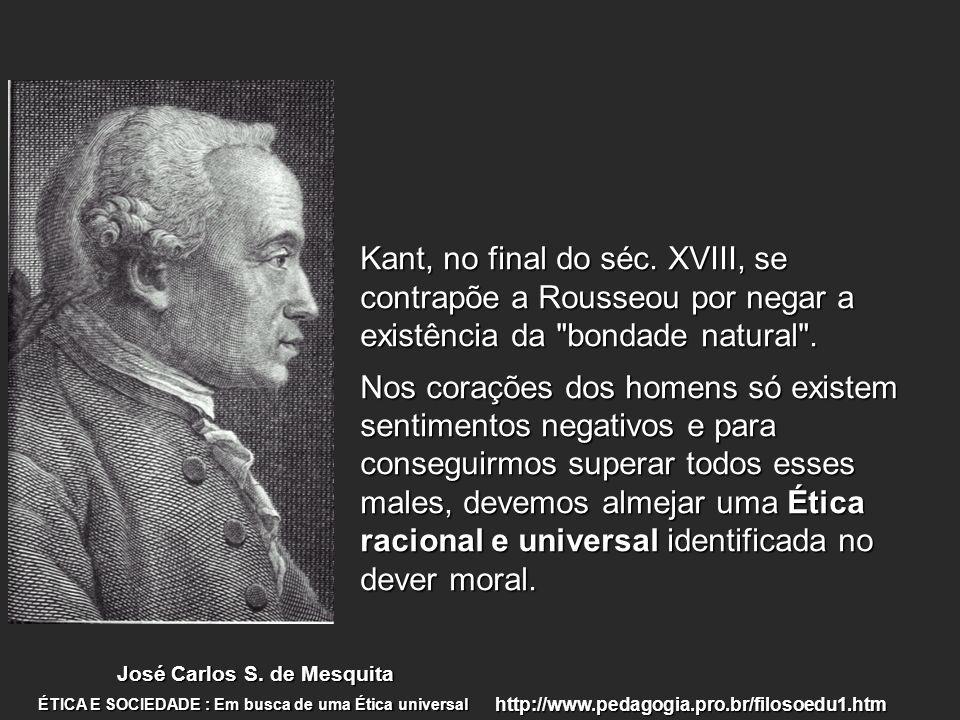 Kant, no final do séc. XVIII, se contrapõe a Rousseou por negar a existência da