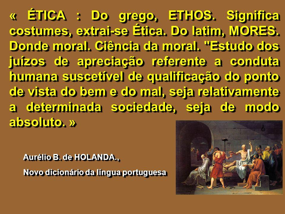« ÉTICA : Do grego, ETHOS. Significa costumes, extrai-se Ética. Do latim, MORES. Donde moral. Ciência da moral.