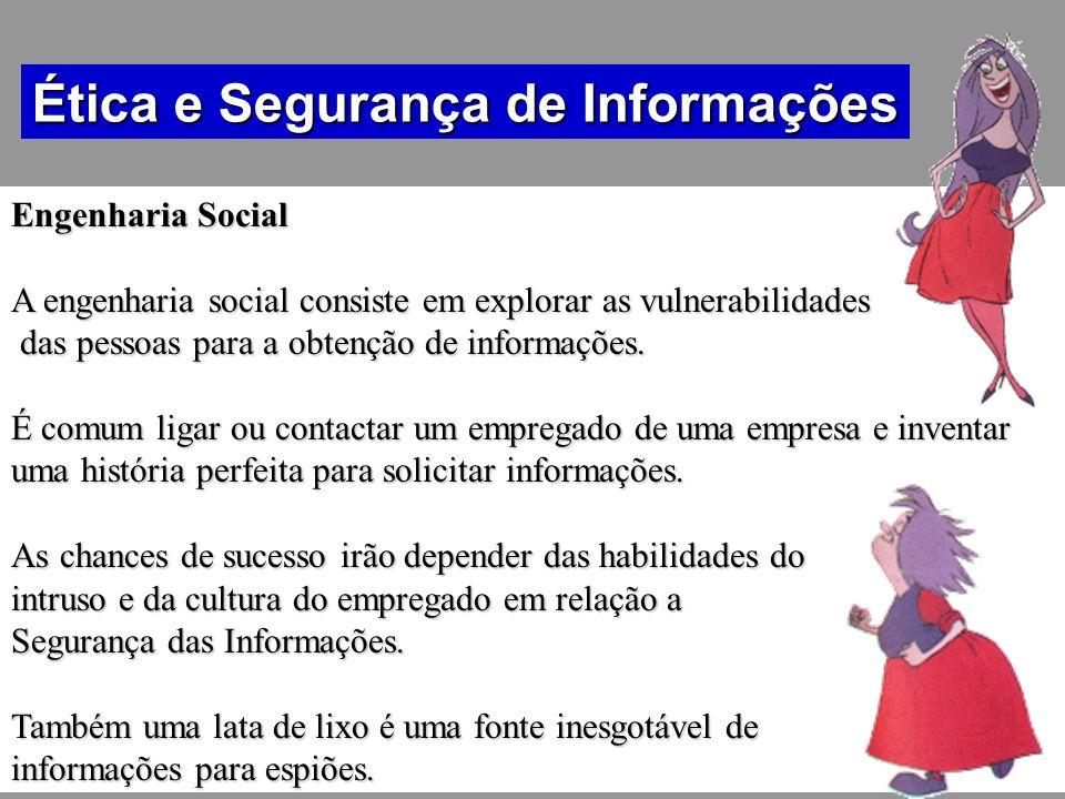 Engenharia Social A engenharia social consiste em explorar as vulnerabilidades das pessoas para a obtenção de informações. das pessoas para a obtenção