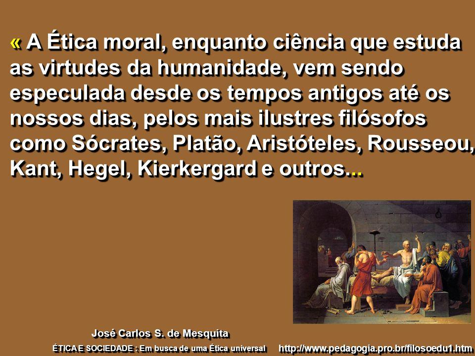 « A Ética moral, enquanto ciência que estuda as virtudes da humanidade, vem sendo especulada desde os tempos antigos até os nossos dias, pelos mais il