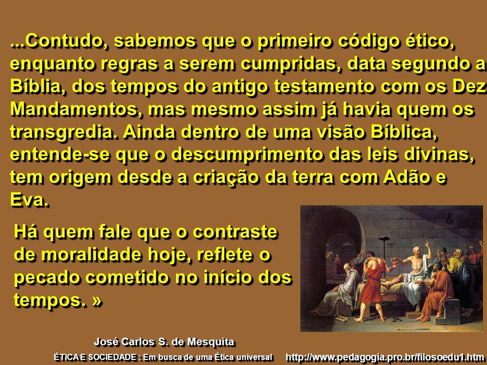 ...Contudo, sabemos que o primeiro código ético, enquanto regras a serem cumpridas, data segundo a Bíblia, dos tempos do antigo testamento com os Dez