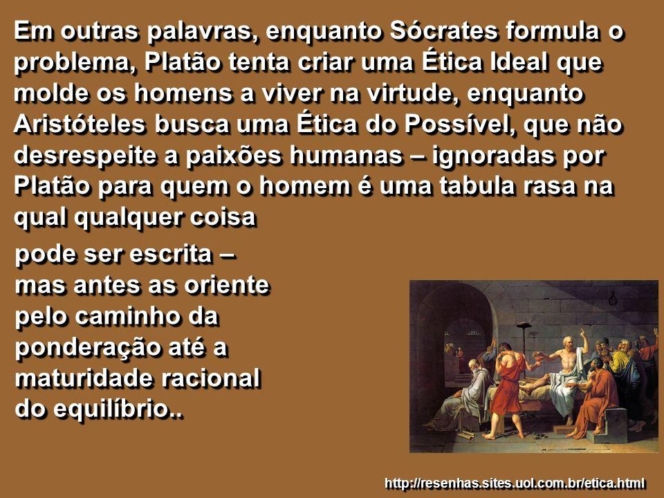 pode ser escrita – mas antes as oriente pelo caminho da ponderação até a maturidade racional do equilíbrio.. Em outras palavras, enquanto Sócrates for