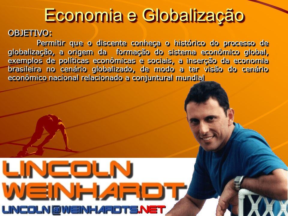 OBJETIVO: Permitir que o discente conheça o histórico do processo de globalização, a origem da formação do sistema econômico global, exemplos de polít