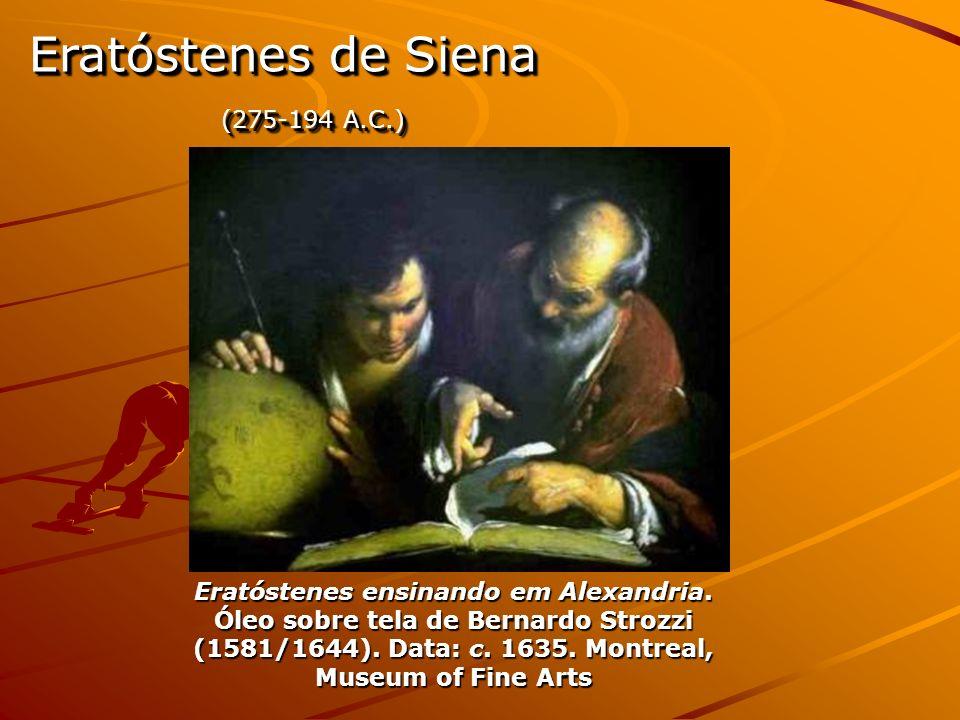 Eratóstenes de Siena (275-194 A.C.) Eratóstenes de Siena (275-194 A.C.) Eratóstenes ensinando em Alexandria. Óleo sobre tela de Bernardo Strozzi (1581